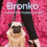 Bronko, meine Frau Mutter und ich (2014)