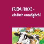 Frieda Fricke - einfach unmöglich!, ab 9